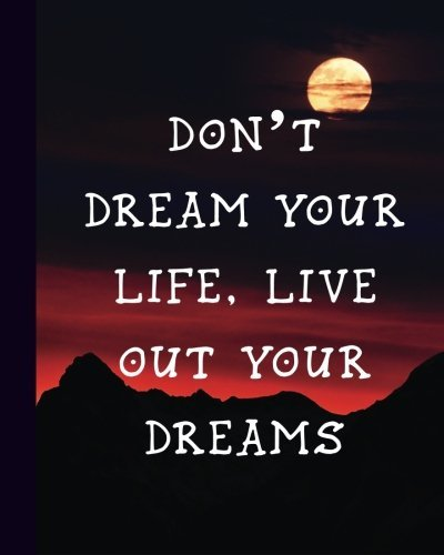 Don't Dream Your Life, Live Out Your Dreams: Motivational Dream Travel Journal, 200 Page Softcover Journal, College Ruled, 8x10 Workbook for School, Students, and Teachers by Tri-Moon Press (2016-06-22)