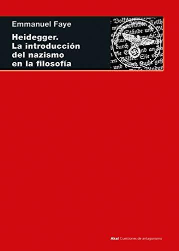 Heidegger. La introducción del nazismo en la filosofía (Cuestiones de Antagonismo) por Emmanuel Faye