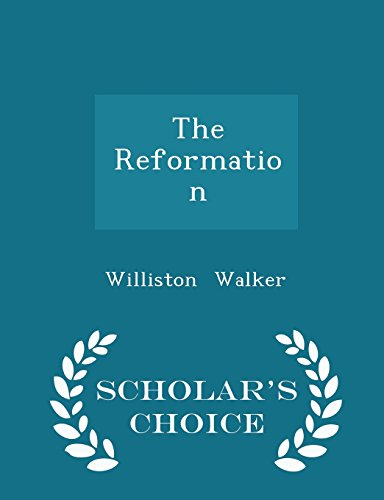 The Reformation - Scholar's Choice Edition