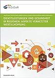 Dienstleistungen und Gesundheit in Regionen.: Aspekte vernetzter Wertschöpfung.