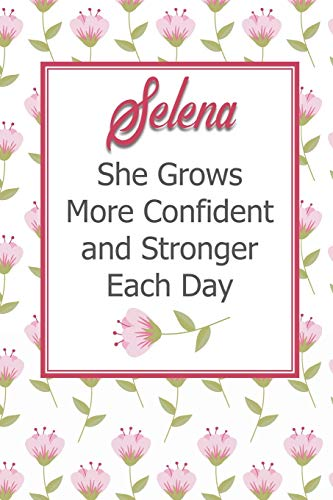 Selena She Grows More Confident and Stronger Each Day: Personalized Affirmation Journal to Build Confidence and Self-Esteem