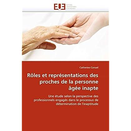 Rôles et représentations des proches de la personne âgée inapte: Une étude selon la perspective des professionnels engagés dans le processus de détermination de l'inaptitude