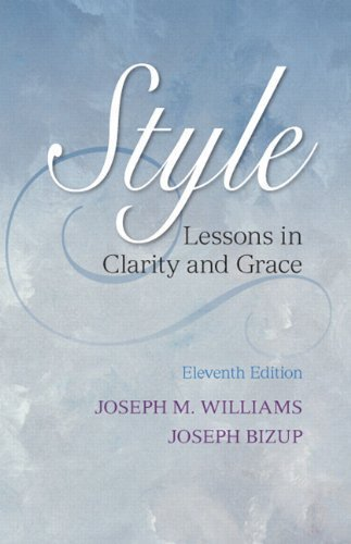 Style: Lessons in Clarity and Grace (11th Edition) by Williams, Joseph M. Published by Longman 11th (eleventh) edition (2013) Paperback