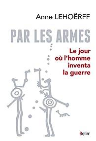 Par les armes par Anne Lehoërff