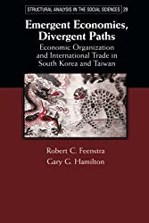 Emergent Economies, Divergent Paths: Economic Organization and International Trade in South Korea and Taiwan (Structural Analysis in the Social Sciences) by Robert C. Feenstra (2014-03-27)