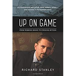 Up on Game: From Robbing Banks to Stacking Bitcoin, My Involvement with Gangs, Bank Robbery, Prison--and Success in the Business World