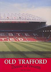 Old Trafford: Theatre of Dreams by Iain McCartney (1996-11-15)