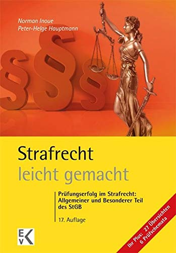Strafrecht – leicht gemacht: Prüfungserfolg im Strafrecht: Allgemeiner und Besonderer Teil des StGB (GELBE SERIE)