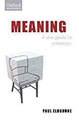 Meaning: A Slim Guide to Semantics (Oxford Linguistics)
