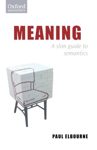 Meaning: A Slim Guide to Semantics (Oxford Linguistics)
