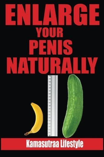 Enlarge Your Penis: Naturally, Giving You The Best Jelqing, Kegel Exercises and Delivering Excellent Jelqing Results (Penis Excersises, Penis ... Penis Enlargment, Kegel Exercise For Men) by Kamasutra Lifestyle (2015-10-06)