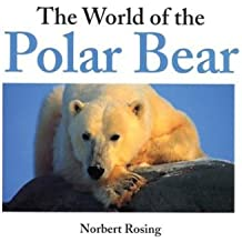 The World of the Polar Bear by Norbert Rosing (1999-05-03)
