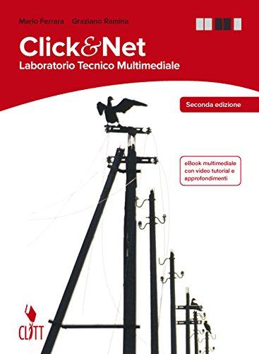 Clik & net. Laboratorio tecnico multimediale. Per le Scuole superiori