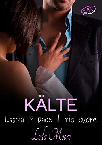 Kälte. Lascia in pace il mio cuore (Italian Edition)