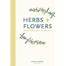 Herbs & Flowers: Plant, Grow, Eat