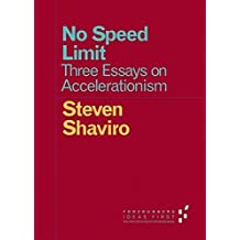 No Speed Limit: Three Essays on Accelerationism (Forerunners: Ideas First) by Steven Shaviro (2015-01-30)