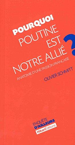 Pourquoi Poutine est notre allié ? : Anatomie d'une passion française