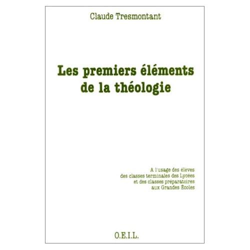 Les Premiers éléments de la théologie : À l'usage des élèves des classes terminales des lycées et des classes préparatoires aux grandes écoles