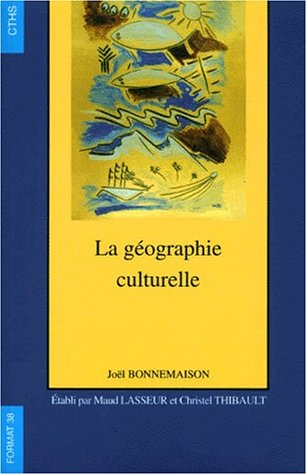 La géographie culturelle : cours de l'Université Paris-Sorbonne Paris IV 1994-1997