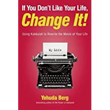 If You Don't Like Your Life, Change It!: Using Kabbalah to Rewrite the Movie of Your Life by Yehuda Berg (2013-07-16)