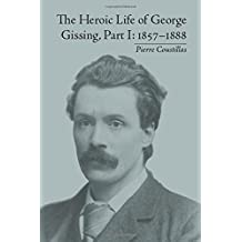 The Heroic Life of George Gissing, Part I: 1857-1888 by Pierre Coustillas (2011-07-01)