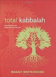 Total Kabbalah: Bring Balance and Happiness Into Your Life