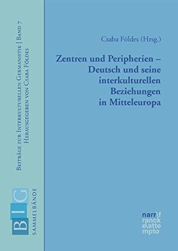 Zentren und Peripherien - Deutsch und seine interkulturellen Beziehungen in Mitteleuropa (Beiträge zur Interkulturellen Germanistik)
