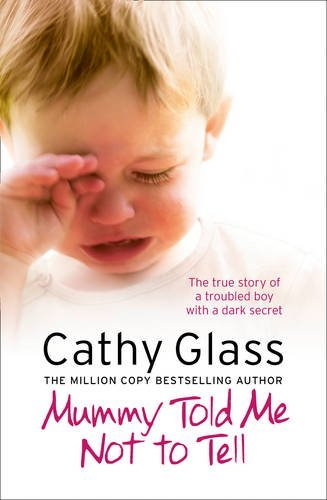 Mummy Told Me Not to Tell: The true story of a troubled boy with a dark secret by Glass, Cathy (July 16, 2015) Paperback