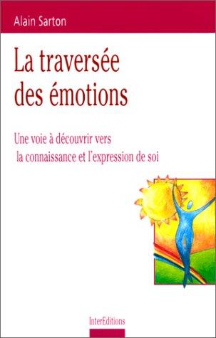 La traversée des émotions. Une voie à découvrir vers la connaissance et l'expression de soi par Alain Sarton