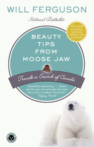 Beauty Tips from Moose Jaw: Travels in Search of Canada (English Edition)