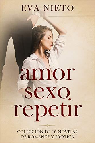 Amor, Sexo, Repetir: Colección de 10 Novelas de Romance y Erótica