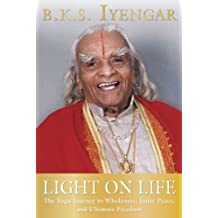 (Light on Life: The Yoga Journey to Wholeness, Inner Peace, and Ultimate Freedom) By Iyengar, B. K. S. (Author) Paperback on (09 , 2006)