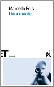 Dura madre (Einaudi tascabili. Scrittori) (Italian Edition) par [Fois, Marcello]