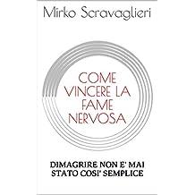 COME VINCERE LA FAME NERVOSA: DIMAGRIRE NON E' MAI STATO COSI' SEMPLICE (COME FARE PER Vol. 1)