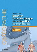 Maîtriser l'examen clinique en ostéopathie - L'examen pas à pas de Philippe Gadet