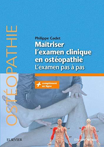 Maîtriser l'examen clinique en ostéopathie: L'examen pas à pas par Philippe Gadet