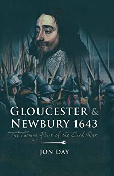 Gloucester & Newbury 1643: The Turning Point of the Civil War by [Day , Jon]