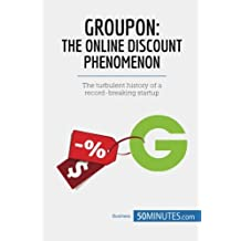 Groupon, The Online Discount Phenomenon: The turbulent history of a record-breaking startup