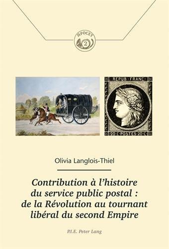 Contribution à l'histoire du service public postal : De la Révolution au tournant libéral du Second Empire par Olivia Langlois-Thiel