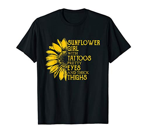 Sunflower Girl With Tattoos Pretty Eyes Thick Thighs T-Shirt