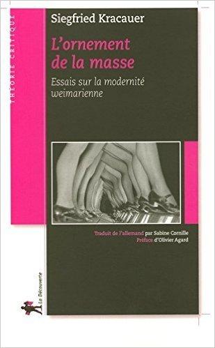 L'ornement de la masse de Siegfried KRACAUER ,Philippe DESPOIX (Préface),Olivier AGARD (Préface) ( 25 septembre 2008 )