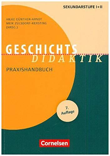 Fachdidaktik: Geschichts-Didaktik: Praxishandbuch für die Sekundarstufe I und II