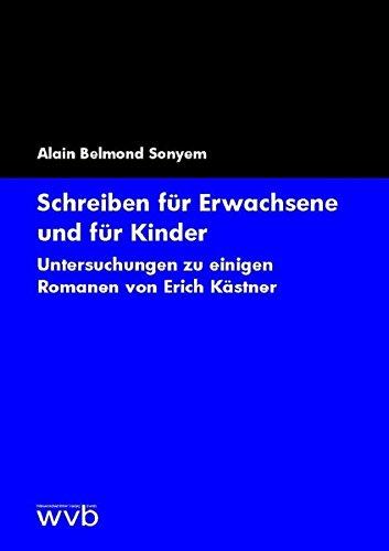Schreiben für Erwachsene und für Kinder: Untersuchungen zu einigen Romanen von Erich Kästner