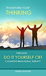 Transform Your Thinking Through Do It Yourself CBT: Cognitive Behavioral Therapy