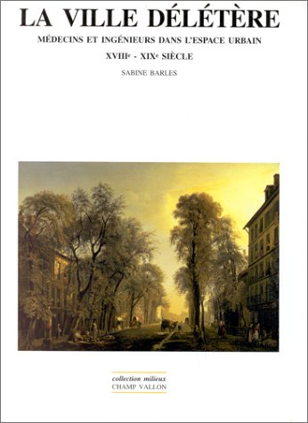 La ville dltre : mdecins et ingnieurs dans l'espace urbain, XVIIIe-XIXe sicle