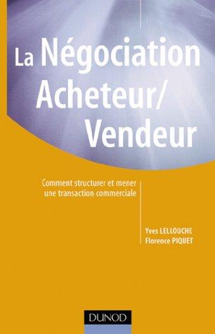 La ngociation acheteur/vendeur : Comment structurer et mener une transaction commerciale