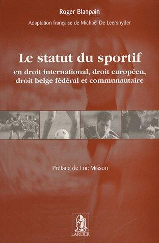 Le statut du sportif : En droit international, droit européen, droit belge fédéral et communautaire