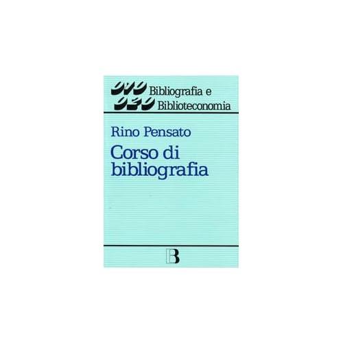 Corso Di Bibliografia. Guida Alla Compilazione E All'uso Dei Repertori Bibliografici