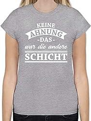 Sprüche - Keine Ahnung das war die andere Schicht! Banner - XXL - Grau meliert - L191 - Tailliertes Tshirt für Damen und Frauen T-Shirt
