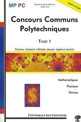Concours Communs Polytechniques MP/PC : Tome 1, Mathématiques, Physique et Chimie 2003-2005
